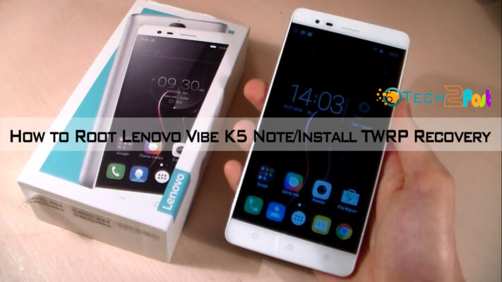 How to Root Lenovo Vibe K5 Note