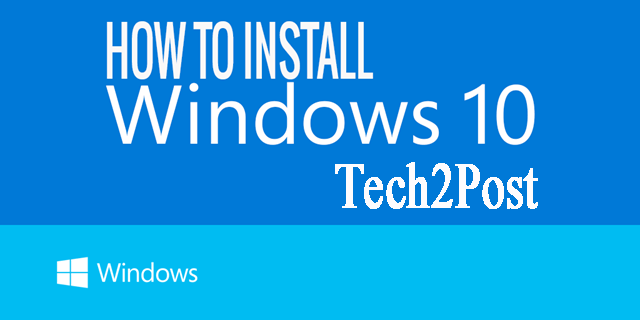 How to Install Windows 10 using Bootable USB - Tech2Post
