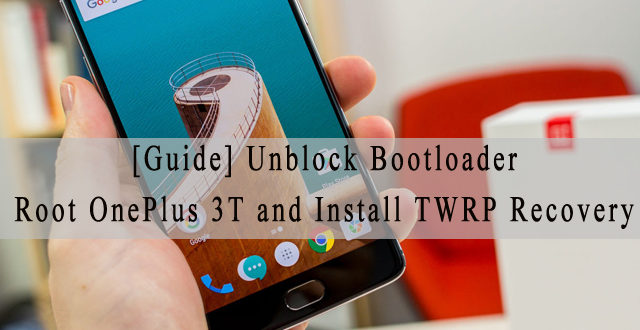 [Guide] Unlock Bootloader | Root OnePlus 3T and Install TWRP Recovery